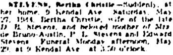 """Toronto Globe and Mail, May 29, 1944, page 22, column 3 [best available copy]: """"Suddenly, at her home, 9 Kendal Ave, Saturday, May 27, 1944, Bertha Christie, wife of the late D.B. Stevens, and beloved mother of Mrs. de Bruno-Austin, P.L. Stevens and Edward Stevens. Funeral Monday afternoon, May 29, at 9 Kendal Ave at 3:30? o'clock."""""""