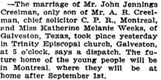 """British Columbia, Victoria Times Birth, Marriage and Death Notices, 1901-1939,"" database with images, FamilySearch (https://familysearch.org/ark:/61903/1:1:Q2DS-3VLZ : 28 February 20119217), John Jennings Creelman and Katherine Melanie Weeks, Marriage , Galveston, Ocampo, Coahuila, Mexico [sic]; from Victoria Daily Times news clippings, City of Victoria Archives, British Columbia, Canada; citing Victoria Daily Times, 26 Jun 1908; FHL microfilm 2,218,776."