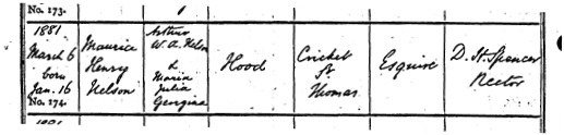 Somerset Heritage Service; Taunton, Somerset, England; Somerset Parish Records, 1538-1914; Reference Number: D\P\cri.st.t/2/1/7; Ancestry.com. Somerset, England, Church of England Baptisms, 1813-1914 [database on-line]. Provo, UT, USA: Ancestry.com Operations, Inc., 2016. Name: Maurice Henry Nelson Hood; Birth Date: 16 Jan 1880; Baptism Date: 6 Mar 1881; Baptism Place: Cricket St Thomas, Somerset, England; Parish as it Appears: Cricket St Thomas; Father: Arthur W. A. Nelson Hood; Mother: Maria Julia Georgina Hood.