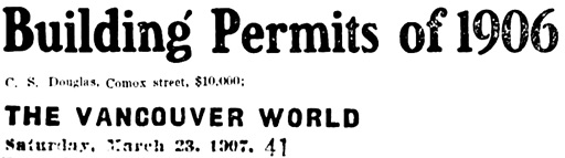 C.S. Douglas, building permit, Comox Street, Vancouver World, March 23, 1907, page 41, column 3.