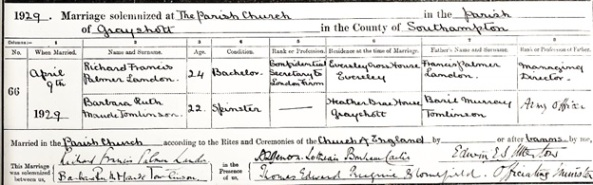 Ancestry.com. Surrey, England, Church of England Marriages, 1754-1937 [database on-line]. Provo, UT, USA: Ancestry.com Operations, Inc., 2013. Original data: Anglican Parish Registers. Woking, Surrey, England: Surrey History Centre. Name: Barbara Ruth Mande Tomlinson; Age: 22; Birth Year: abt 1907; Marriage Date: 9 Apr 1929; Marriage Place: Grayshott, St Luke, Surrey, England; Father: Basie Murray Tomlinson; Spouse: Richard Francis Palmer Landon; Reference Number: 1943/1/4.