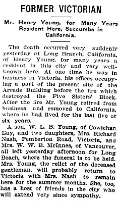 """British Columbia, Victoria Times Birth, Marriage and Death Notices, 1901-1939,"" database with images, FamilySearch (https://familysearch.org/ark:/61903/1:1:Q2DS-79NY : 28 February 2017), Henry Young, Death , California, United States; from Victoria Daily Times news clippings, City of Victoria Archives, British Columbia, Canada; citing Victoria Daily Times, 23 Jun 1917; FHL microfilm 2,218,872."