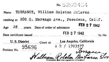 """California, Southern District Court (Central) Naturalization Index, 1915-1976,"" database with images, FamilySearch (https://familysearch.org/ark:/61903/1:1:KX3Y-PKH : 12 March 2018), William Rolston Mclaren Torrance, 1942; citing Naturalization, Los Angeles, Los Angeles, California, United States, NARA microfilm publication M1525 (United States: National Archives and Records Service, Los Angeles Branch, 2016)."