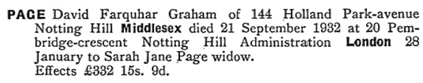 Ancestry.com. England & Wales, National Probate Calendar (Index of Wills and Administrations), 1858-1966, 1973-1995 [database on-line]. Provo, UT, USA: Ancestry.com Operations, Inc., 2010. Name: David Farquhar Graham Page; Death Date: 21 Sep 1932; Death Place: Middlesex, England; Probate Date: 28 Jan 1933; Registry: London, England.