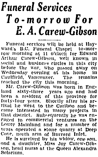 """British Columbia, Victoria Times Birth, Marriage and Death Notices, 1901-1939,"" database with images, FamilySearch (https://familysearch.org/ark:/61903/1:1:QLBL-PMZQ : 15 March 2018), Edward Arthur Carew-Gibson, Death , Vancouver, British Columbia, Canada; from Victoria Daily Times news clippings, City of Victoria Archives, British Columbia, Canada; citing Victoria Daily Times, 18 Dec 1931; FHL microfilm 2,223,392."