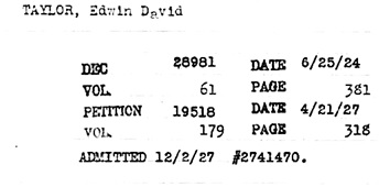 """California, Southern District Court (Central) Naturalization Index, 1915-1976,"" database with images, FamilySearch (https://familysearch.org/ark:/61903/1:1:KX3G-XJP : 11 March 2018), Edwin David Taylor, 1927; citing Naturalization, Los Angeles, Los Angeles, California, United States, NARA microfilm publication M1525 (United States: National Archives and Records Service, Los Angeles Branch, 2016)."
