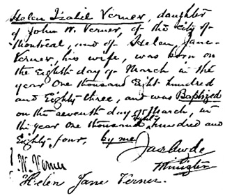 Ancestry.com. Quebec, Canada, Vital and Church Records (Drouin Collection), 1621-1968 [database on-line]. Provo, UT, USA: Ancestry.com Operations, Inc., 2008. Name: Helen Isabelle Verner [Helen Isabel Verner]; Religion: Methodist; Event Type: Baptême (Baptism); Baptism Date: 1884; Baptism Place: Montréal, Québec (Quebec); Place of Worship or Institution: Methodist Douglas [Date of birth: March 8, 1883.]