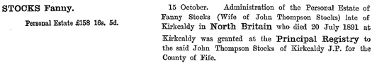 Ancestry.com. England & Wales, National Probate Calendar (Index of Wills and Administrations), 1858-1966, 1973-1995 [database on-line]. Provo, UT, USA: Ancestry.com Operations, Inc., 2010. Name:Fanny Stocks; Death Date: 20 Jul 1891; Death Place: Scotland; Probate Date: 15 Oct 1891.