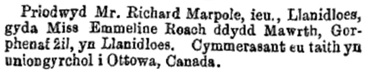 Baner (Denbigh, Wales), Wednesday, July 10, 1872, page 9, column 2 [Mr. Richard Marpole, Jr., Llanidloes, and Miss Emmeline Roach on Tuesday, 2nd July, at Llanidloes. They travelled directly to Ottawa, Canada.]