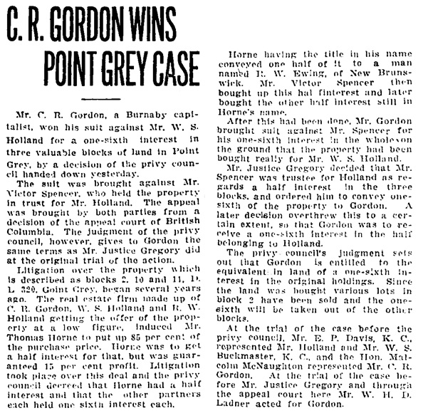 Vancouver Daily World, February 19, 1913, page 8, column 4. [Gordon v. Holland, 2 Dominion Law Reports 327; 1912 CanLII 312 (British Columbia Court of Appeal); https://www.canlii.org/en/bc/bcca/doc/1912/1912canlii312/1912canlii312.html; Judicial Committee of the Privy Council: Gordon v. Holland; [1913] UKPC 7; http://www.bailii.org/uk/cases/UKPC/1913/1913_7.html; . 10 Dominion Law Reports 734; 4 Western Weekly Reports 419; https://www.canlii.org/en/ca/ukjcpc/doc/1913/1913canlii402/1913canlii402.html.]